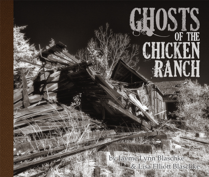 Ghosts of the Chicken Ranch by Jayme Lynn Blaschke and Lisa Elliott Blaschke, a brothel in La Grange, Texas, that inspired the Best Little Whorehouse in Texas